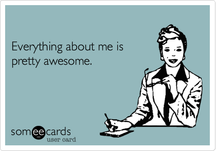 Everything about me is 