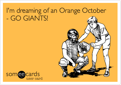 I'm dreaming of an Orange October - GO GIANTS!