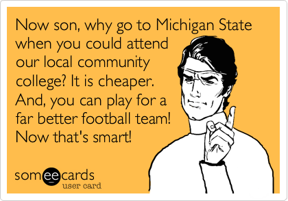 Now son, why go to Michigan State when you could attend