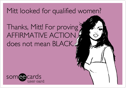 Mitt looked for qualified women?