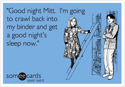 """Good night Mitt.  I'm going