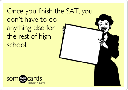 Once you finish the SAT, you