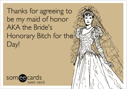 Thanks For Agreeing To Be My Maid Of Honor Aka The Brides Honorary