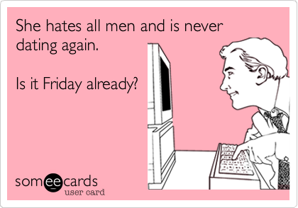 She hates all men and is never dating again. 