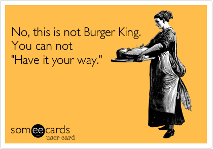 No, this is not Burger King. 