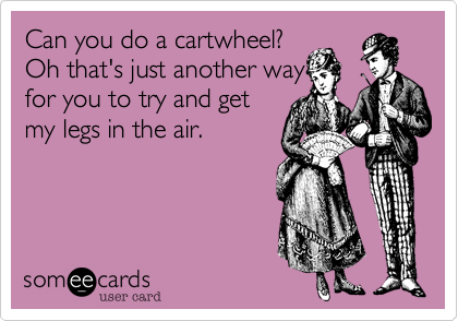 Can you do a cartwheel? 