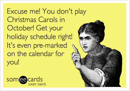 Excuse me! You don't play Christmas Carols in