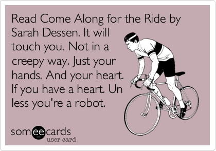 Read Come Along for the Ride by Sarah Dessen. It will