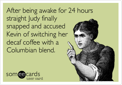 After being awake for 24 hours straight Judy finally