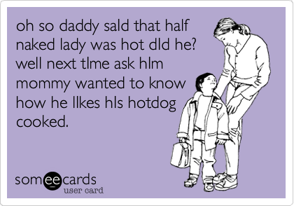 oh so daddy saId that half