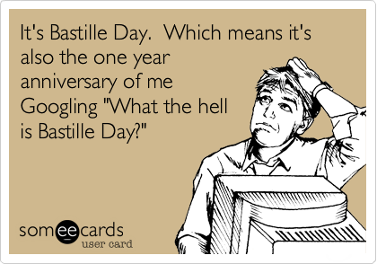 It's Bastille Day.  Which means it's also the one year