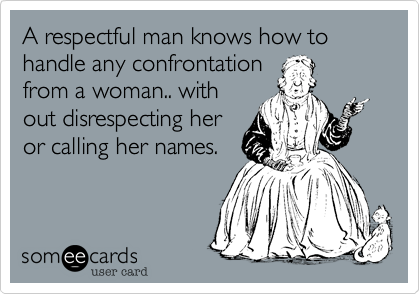 A respectful man knows how to handle any confrontation