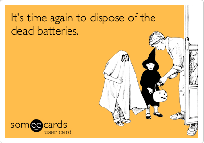 It's time again to dispose of the dead batteries.