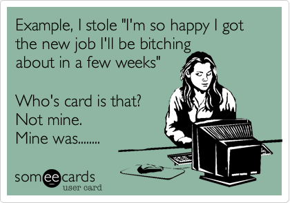 "Example, I stole ""I'm so happy I got the new job I'll be bitching