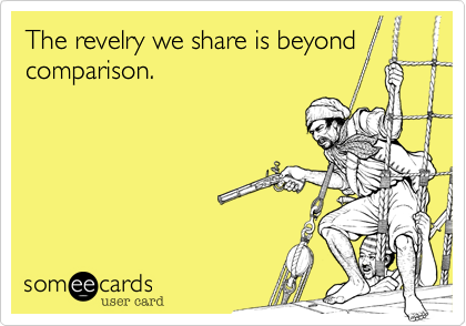 The revelry we share is beyond