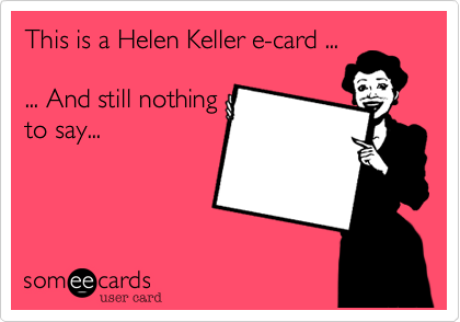 This is a Helen Keller e-card ...