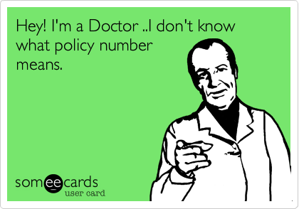 Hey! I'm a Doctor ..I don't know what policy number