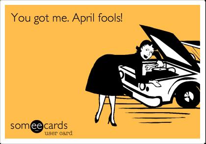 You got me. April fools!