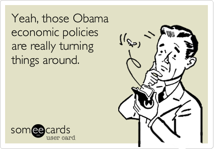 Yeah, those Obama 