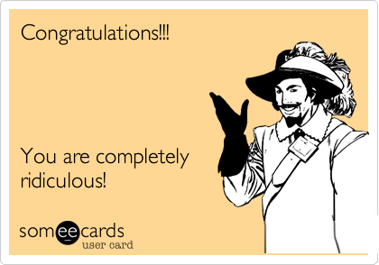 Congratulations!!!You are completelyridiculous!