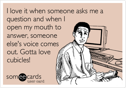 I love it when someone asks me a question and when I