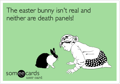 The easter bunny isn't real and neither are death panels!