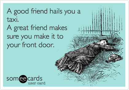 A good friend hails you a
