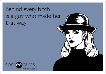 Behind every bitch