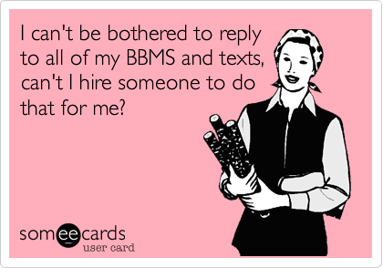 I can't be bothered to reply