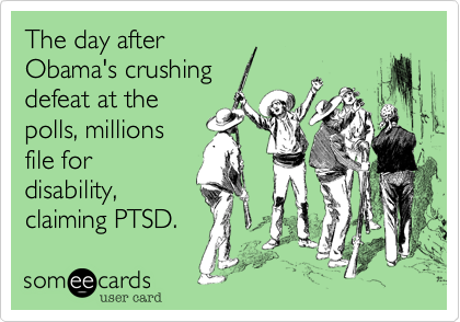 The day afterObama's crushingdefeat at thepolls, millionsfile fordisability,claiming PTSD.