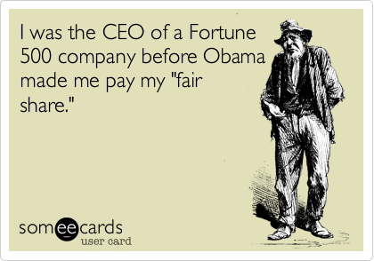 """I was the CEO of a Fortune500 company before Obamamade me pay my """"fairshare."""""""