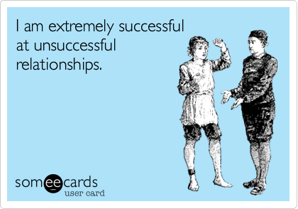 I am extremely successful at unsuccessful relationships  | Breakup Ecard