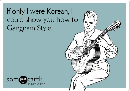If only I were Korean, I