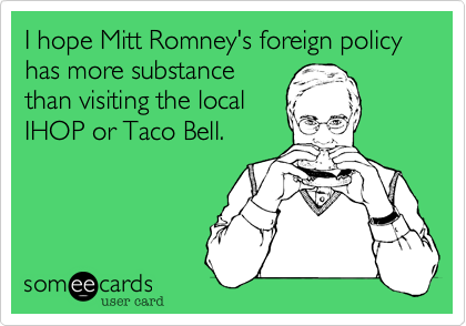 I hope Mitt Romney's foreign policy has more substance