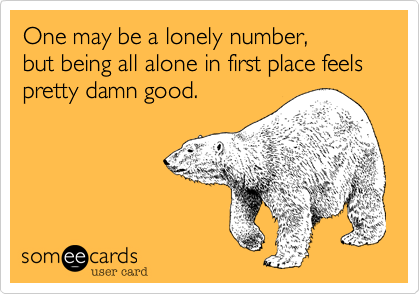 One may be a lonely number,but being all alone in first place feels pretty damn good.