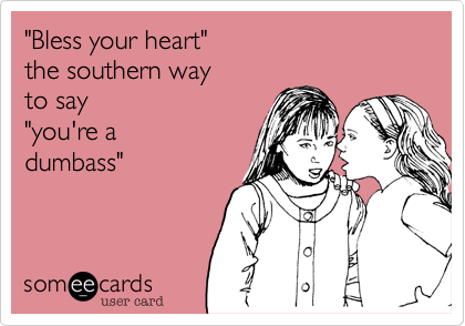 """Bless your heart"" 
