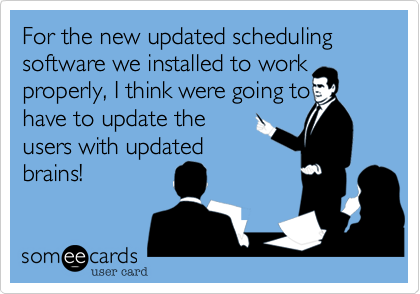For the new updated scheduling software we installed to work