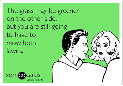 The grass may be greener 