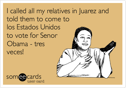 I called all my relatives in Juarez and