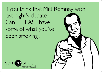 If you think that Mitt Romney won last night's debate 