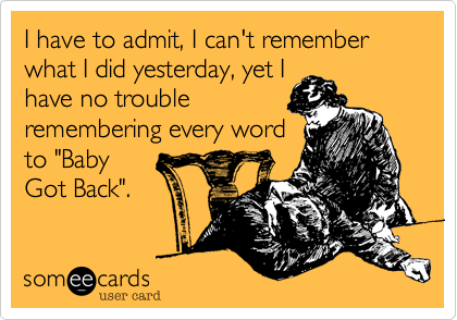 I have to admit, I can't remember what I did yesterday, yet I