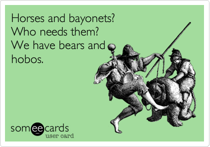 Horses and bayonets?