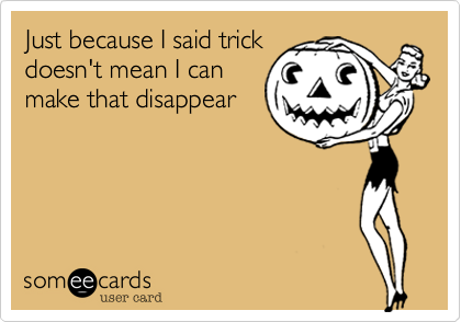 Just because I said trick