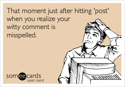 That moment just after hitting 'post' when you realize your