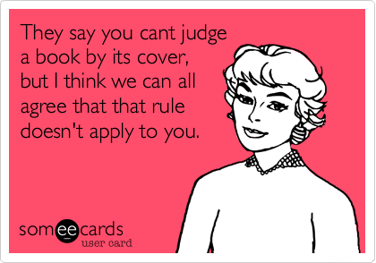 They say you cant judge