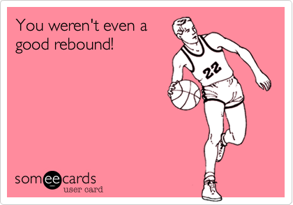You weren't even a