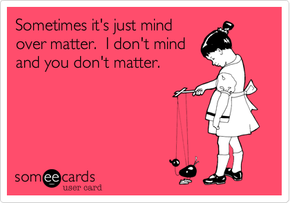 Sometimes it's just mind