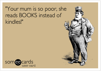 """Your mum is so poor, she
