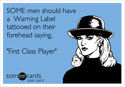 SOME men should have