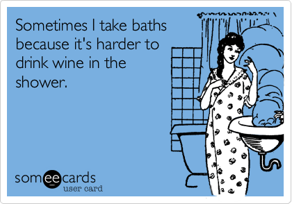 Sometimes I take baths